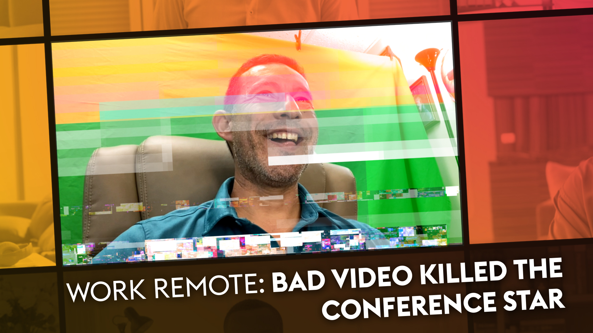 Bad Video Killed the Conference Star | AVIXA